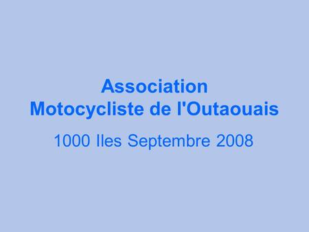 Association Motocycliste de l'Outaouais 1000 Iles Septembre 2008.