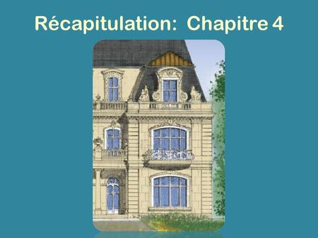 Récapitulation: Chapitre 4. The following PowerPoint presentation is intended to help you review for test number four. I suggest that you work your way.