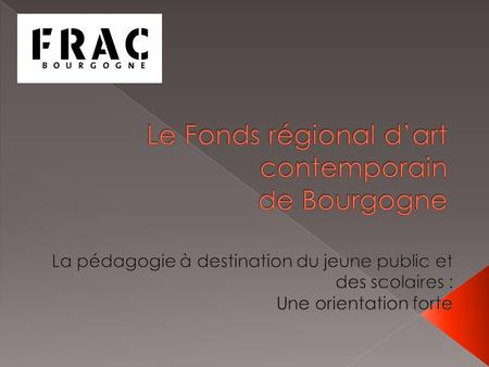 Le Fonds régional d'art contemporain de Bourgogne