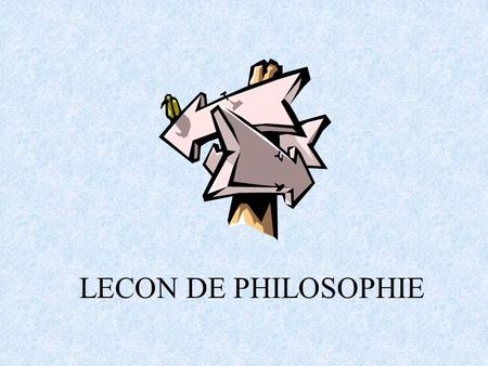 LECON DE PHILOSOPHIE.