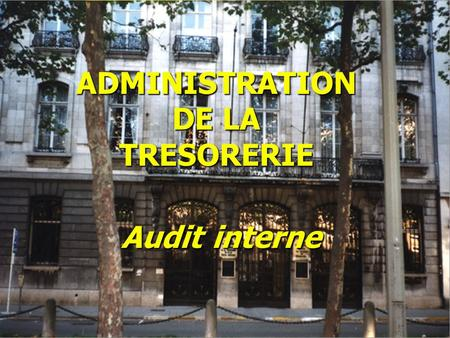 ADMINISTRATION DE LA TRESORERIE Audit interne