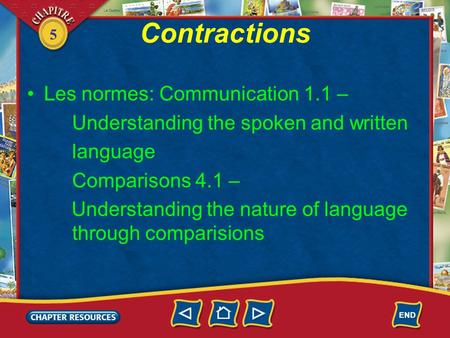 5 Contractions Les normes: Communication 1.1 – Understanding the spoken and written language Comparisons 4.1 – Understanding the nature of language through.