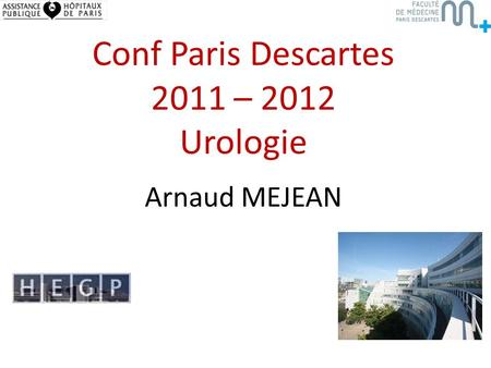 Conf Paris Descartes 2011 – 2012 Urologie Arnaud MEJEAN.