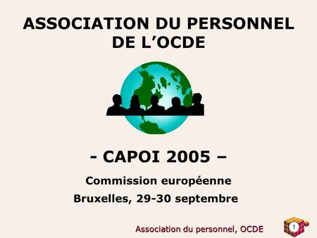 ASSOCIATION DU PERSONNEL DE L'OCDE - CAPOI 2005 – Commission européenne Bruxelles, 29-30 septembre  Association du personnel, OCDE.