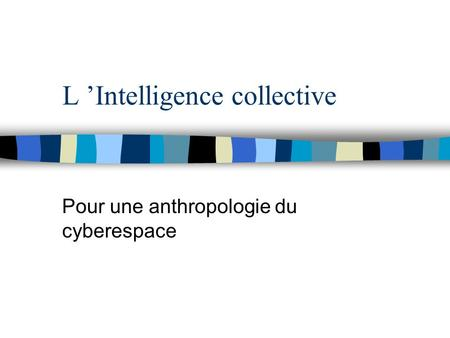 L Intelligence collective Pour une anthropologie du cyberespace.