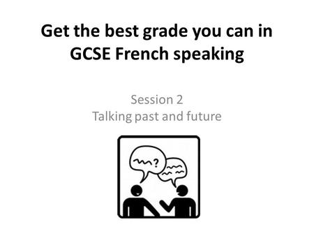 Get the best grade you can in GCSE French speaking