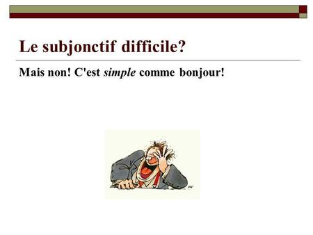 Le subjonctif difficile?