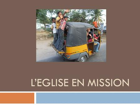 LEGLISE EN MISSION.  MISSION IS SO MUCH AT THE HEART OF THE CHURCH'S LIFE THAT, RATHER THAN THINK OF IT AS ONE ASPECT OF ITS EXISTENCE, IT IS BETTER.
