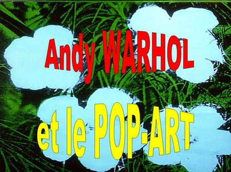 Andy WARHOL et le POP-ART.