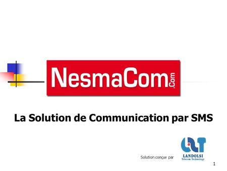 1 La Solution de Communication par SMS Solution conçue par.