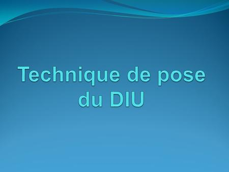 Technique de pose du DIU