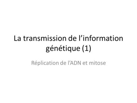 La transmission de l'information génétique (1)