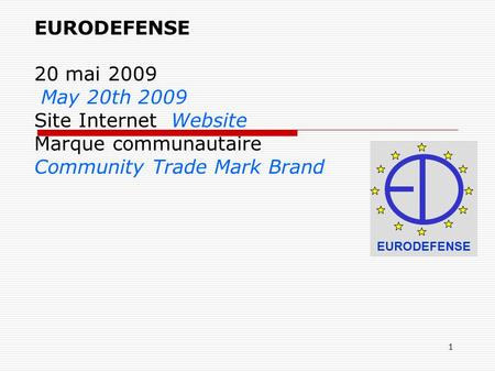 1 EURODEFENSE 20 mai 2009 May 20th 2009 Site Internet Website Marque communautaire Community Trade Mark Brand EURODEFENSE.