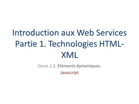 Introduction aux Web Services Partie 1. Technologies HTML-XML