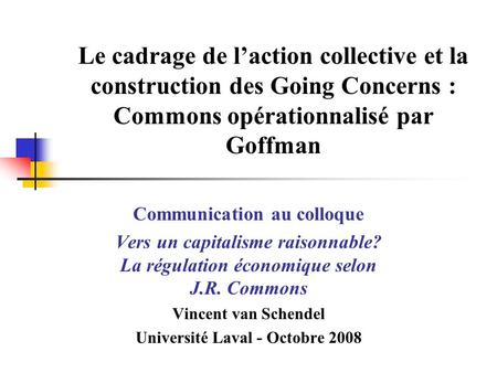 Le cadrage de laction collective et la construction des Going Concerns : Commons opérationnalisé par Goffman Communication au colloque Vers un capitalisme.