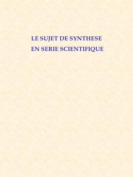 LE SUJET DE SYNTHESE EN SERIE SCIENTIFIQUE.