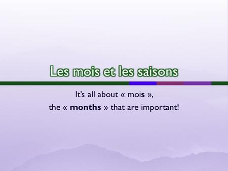 Its all about « mois », the « months » that are important!