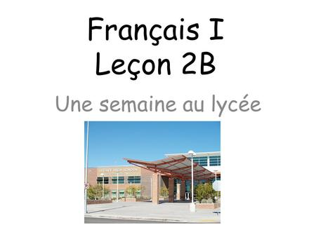 Français I Leçon 2B Une semaine au lycée Au Debut #7 (for the dates of November 5 and 6) Please Translate the Following: 1. I love the math course. (Adorer.
