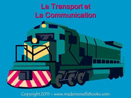 La Transport et La Communication Copyright 2011 – www.mademoisellebooks.com.
