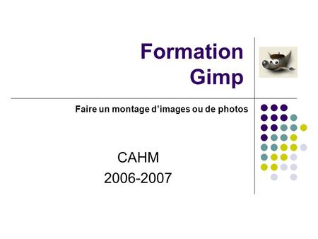 Formation Gimp CAHM 2006-2007 Faire un montage dimages ou de photos.