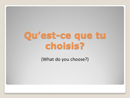 Quest-ce que tu choisis? (What do you choose?). Il y a un chemisier bleu et un rouge... Je __________ le rouge! choisis.