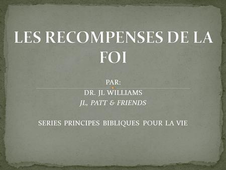 PAR: DR. JL WILLIAMS JL, PATT & FRIENDS SERIES PRINCIPES BIBLIQUES POUR LA VIE.