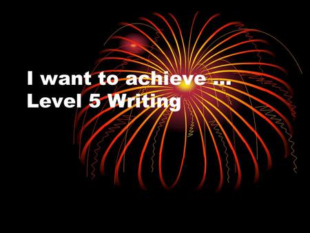 I want to achieve … Level 5 Writing. Level 5 is considered the gold standard at the end of Key Stage 3 … if you can get a Level 5 you are in a strong.