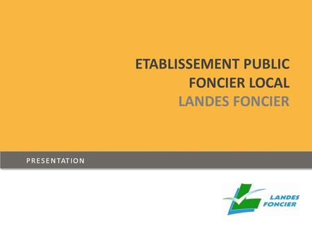 ETABLISSEMENT PUBLIC FONCIER LOCAL LANDES FONCIER PRESENTATION.