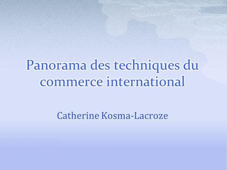 Catherine Kosma-Lacroze. Les Incoterms Le transport international et cotations La gestion documentaire Les régimes douaniers et liquidation douanière.