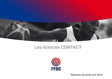 Les licences CONTACT Réunions de zones avril 2013.