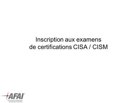 Inscription aux examens de certifications CISA / CISM.