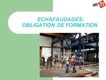 ECHAFAUDAGES: OBLIGATION DE FORMATION