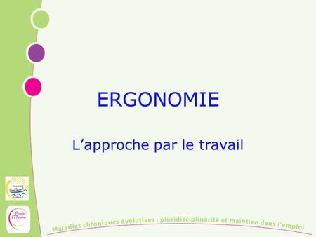 ERGONOMIE Lapproche par le travail. RESULTS Quality Quantity Reliability … TASKS Devices, tools Workspace Work organization … The human Physical features.