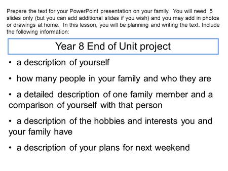 Prepare the text for your PowerPoint presentation on your family. You will need 5 slides only (but you can add additional slides if you wish) and you.