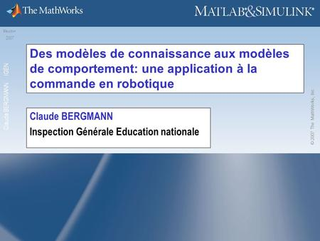 SEMINAIRE ATSVersion 1.0 SCIENCES INDUSTRIELLES POUR LINGENIEUR Meudon 2007 Claude BERGMANN IGEN ® ® © 2007 The MathWorks, Inc. 1 ® ® Claude BERGMANN Inspection.