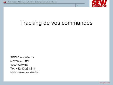 Driving the world Motoréducteurs \ Réducteurs industriels \Drive Electronique \Automatisation \ Services 1 Tracking de vos commandes SEW Caron-Vector 5.