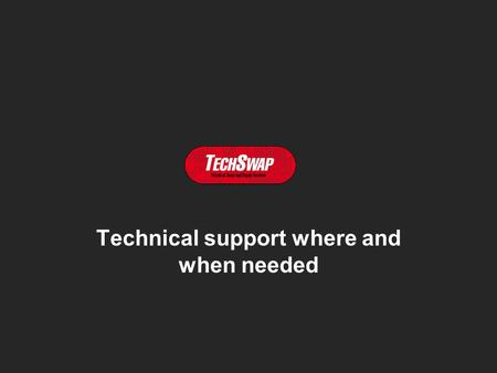Technical support where and when needed. Que faisons-nous ? Pourquoi ? Comment ?
