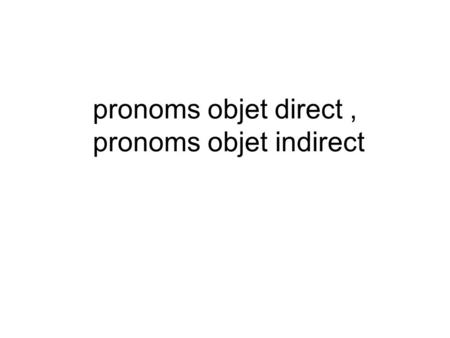 pronoms objet direct , pronoms objet indirect
