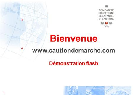 1 Bienvenue www.cautiondemarche.com Démonstration flash.