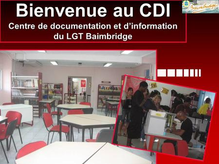 LGT Baimbridge CDI 200720081 Bienvenue au CDI Centre de documentation et dinformation du LGT Baimbridge.