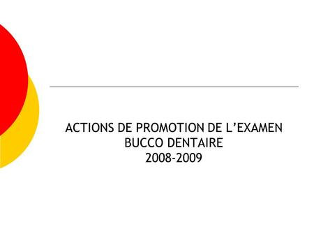 ACTIONS DE PROMOTION DE LEXAMEN BUCCO DENTAIRE 2008-2009.