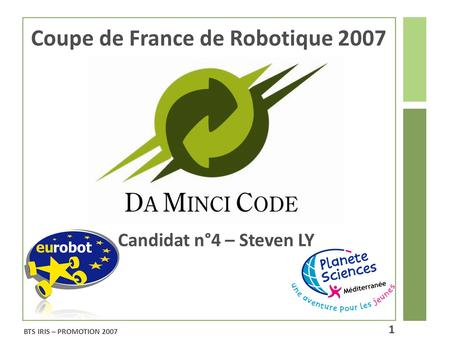 Coupe de France de Robotique 2007 Candidat n°4 – Steven LY BTS IRIS – PROMOTION 2007 1.