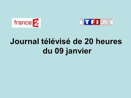 Journal télévisé de 20 heures du 09 janvier. Use the buttons below the video to hear it played, to pause it and to stop it. It lasts roughly 60 seconds.