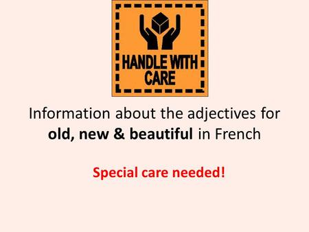 Information about the adjectives for old, new & beautiful in French Special care needed!