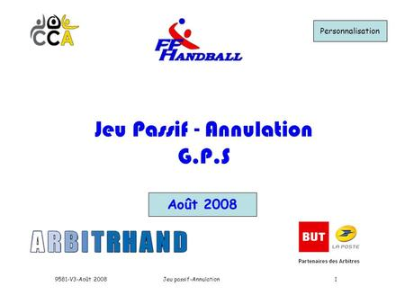 Jeu passif-Annulation9581-V3-Août 20081 Août 2008 Jeu Passif - Annulation G.P.S Personnalisation.
