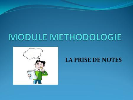 MODULE METHODOLOGIE LA PRISE DE NOTES.