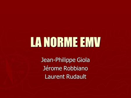 Jean-Philippe Giola Jérome Robbiano Laurent Rudault