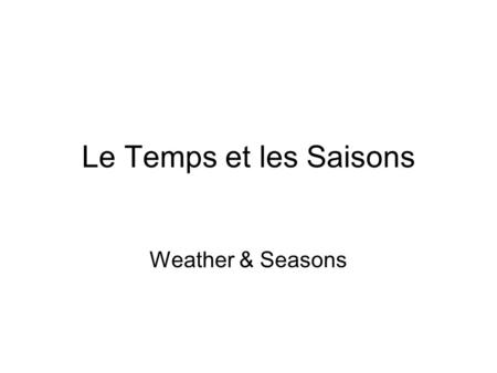 Le Temps et les Saisons Weather & Seasons.