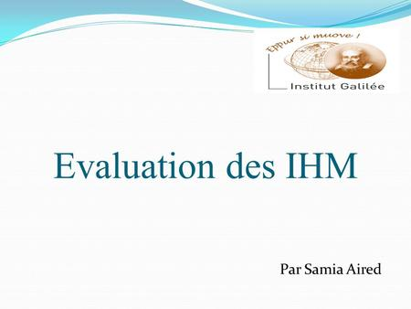 Par Samia Aired Evaluation des IHM.