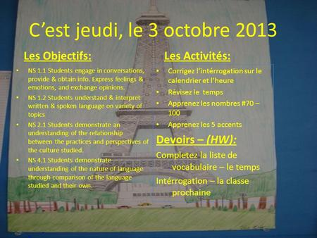 Cest jeudi, le 3 octobre 2013 Les Objectifs: NS 1.1 Students engage in conversations, provide & obtain info. Express feelings & emotions, and exchange.